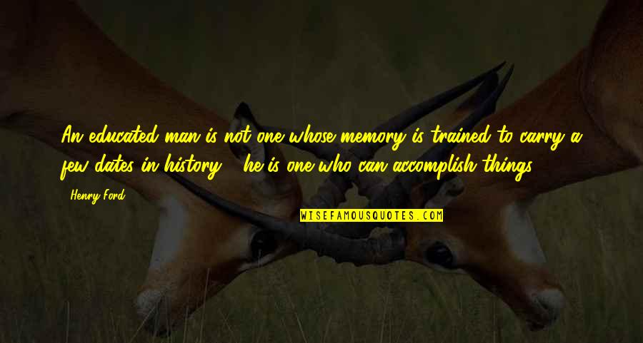 Inspiring Man Quotes By Henry Ford: An educated man is not one whose memory