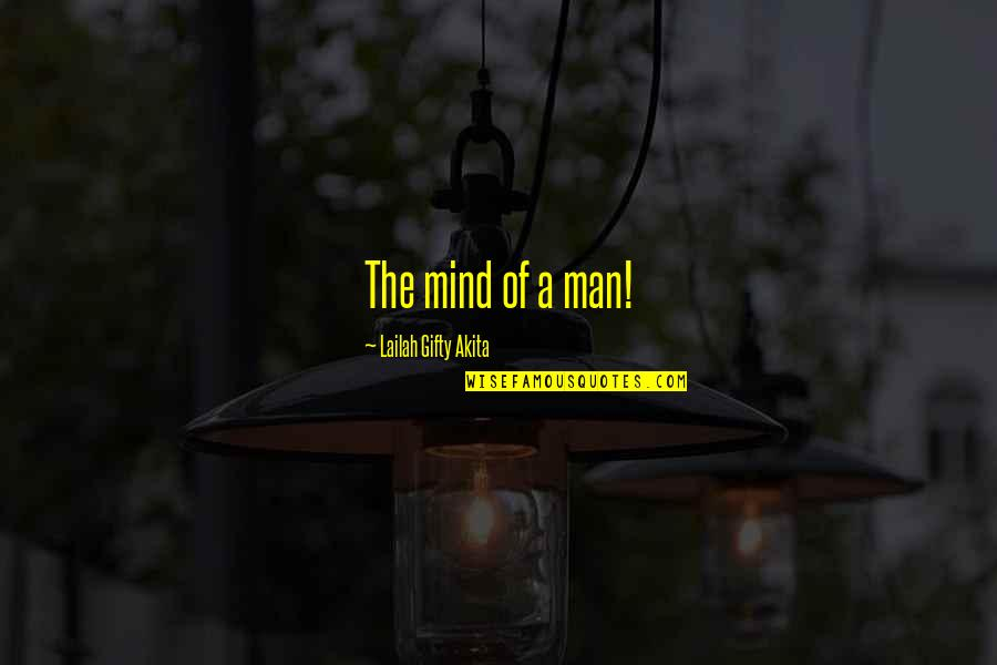 Inspiring Man Quotes By Lailah Gifty Akita: The mind of a man!