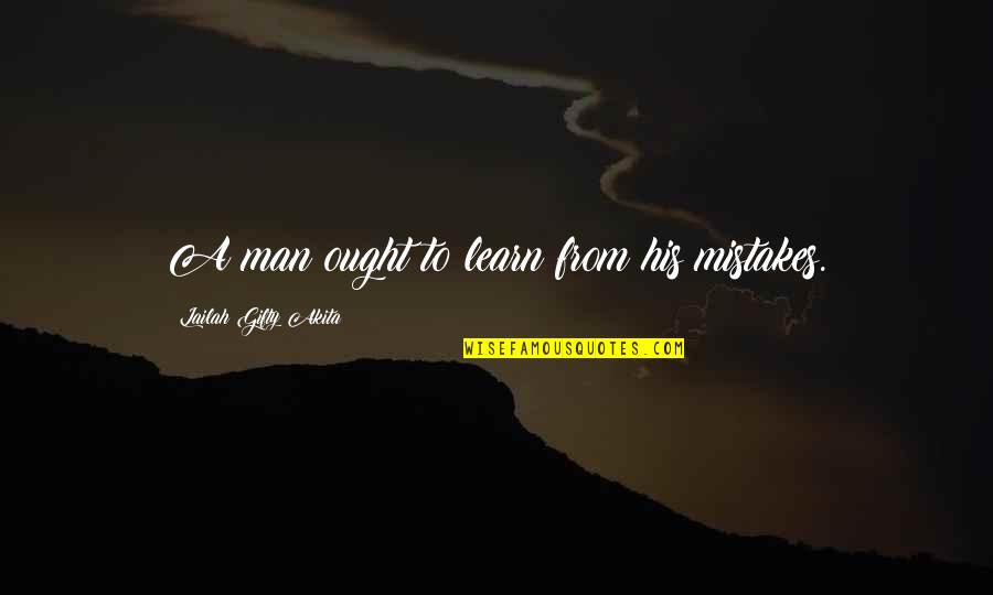 Inspiring Man Quotes By Lailah Gifty Akita: A man ought to learn from his mistakes.