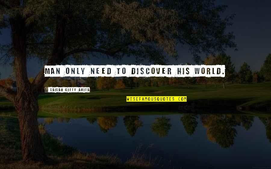 Inspiring Man Quotes By Lailah Gifty Akita: Man only need to discover his world.