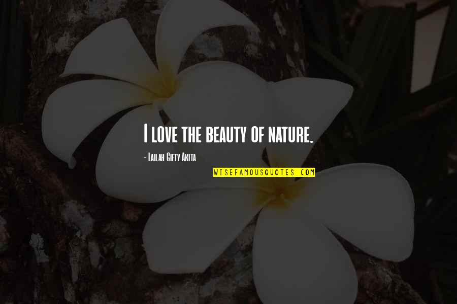 Inspiring Man Quotes By Lailah Gifty Akita: I love the beauty of nature.