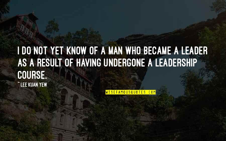 Inspiring Man Quotes By Lee Kuan Yew: I do not yet know of a man
