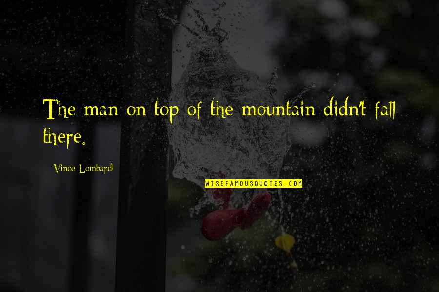 Inspiring Man Quotes By Vince Lombardi: The man on top of the mountain didn't