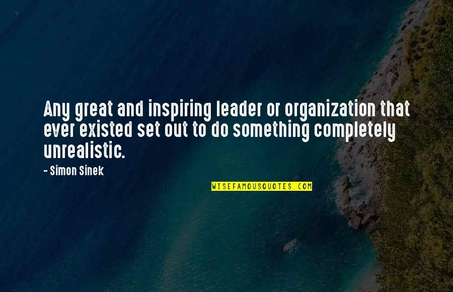 Inspiring Organization Quotes By Simon Sinek: Any great and inspiring leader or organization that