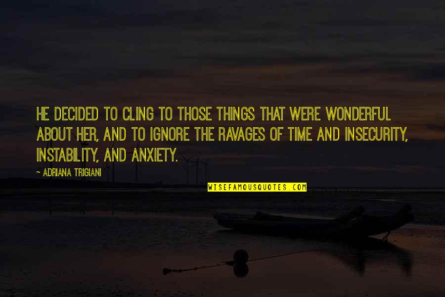 Instability Quotes By Adriana Trigiani: He decided to cling to those things that