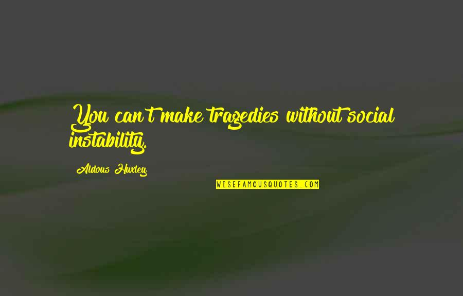 Instability Quotes By Aldous Huxley: You can't make tragedies without social instability.
