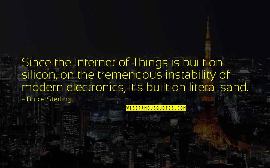 Instability Quotes By Bruce Sterling: Since the Internet of Things is built on