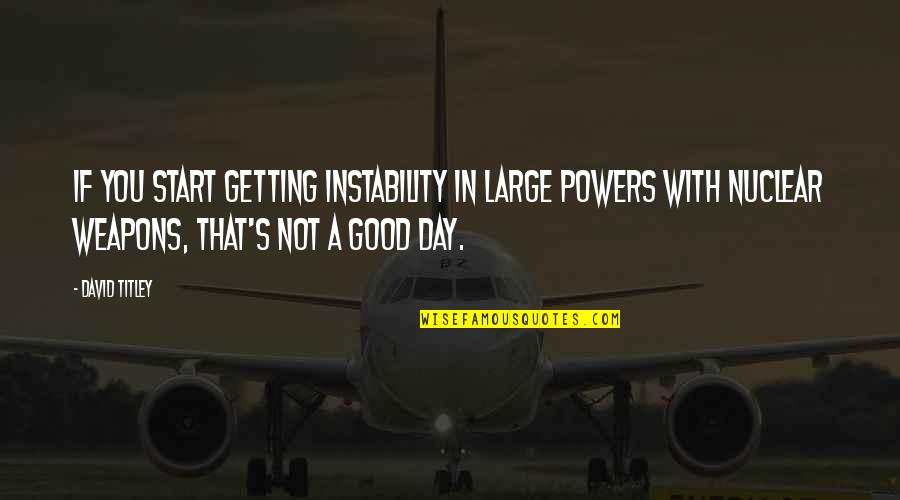 Instability Quotes By David Titley: If you start getting instability in large powers