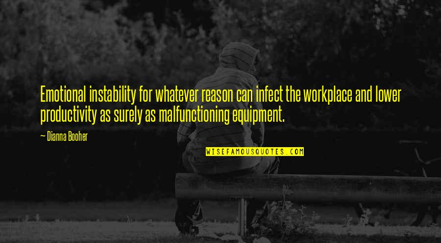 Instability Quotes By Dianna Booher: Emotional instability for whatever reason can infect the