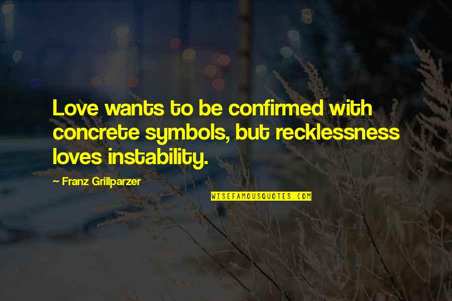 Instability Quotes By Franz Grillparzer: Love wants to be confirmed with concrete symbols,