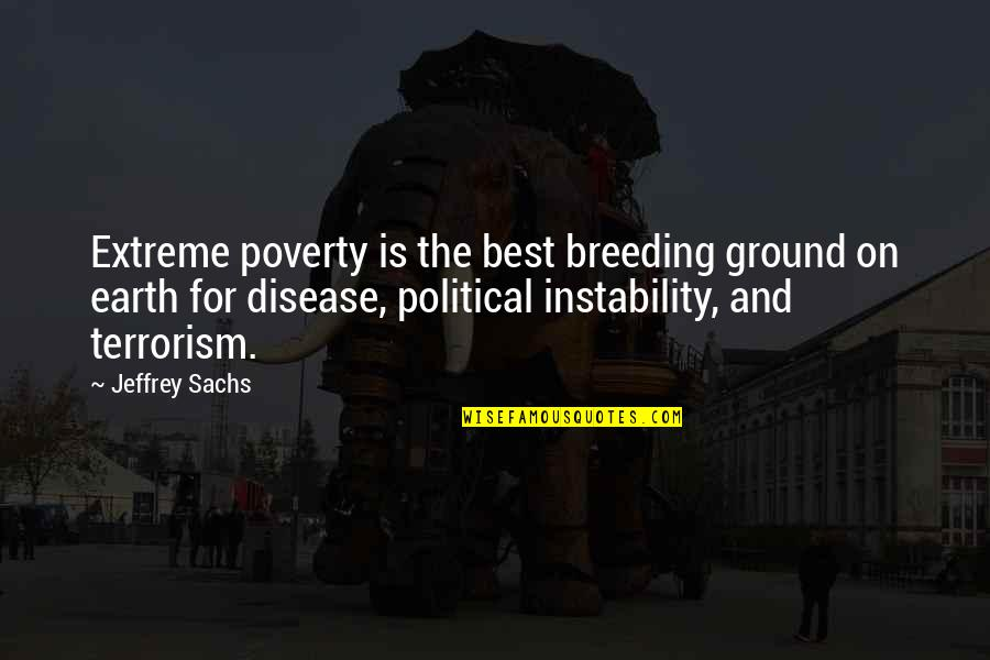 Instability Quotes By Jeffrey Sachs: Extreme poverty is the best breeding ground on