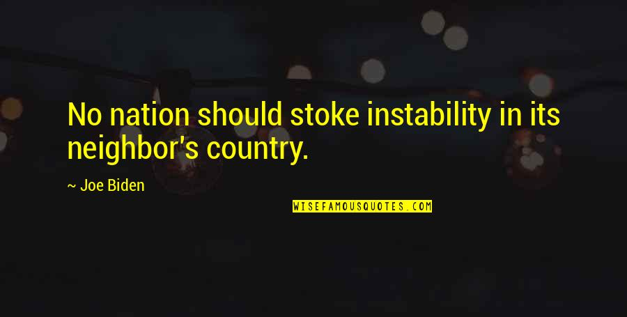 Instability Quotes By Joe Biden: No nation should stoke instability in its neighbor's