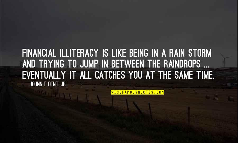 Instability Quotes By Johnnie Dent Jr.: Financial illiteracy is like being in a rain