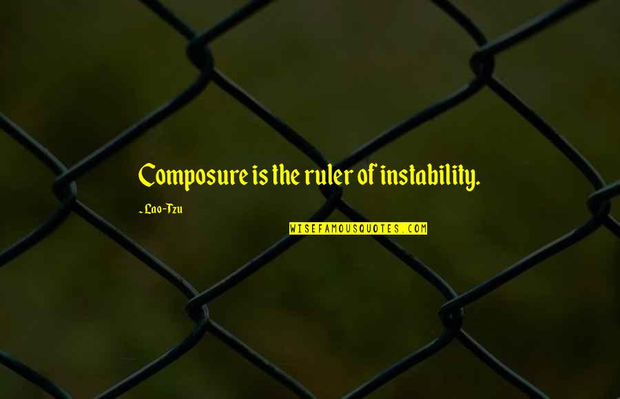 Instability Quotes By Lao-Tzu: Composure is the ruler of instability.