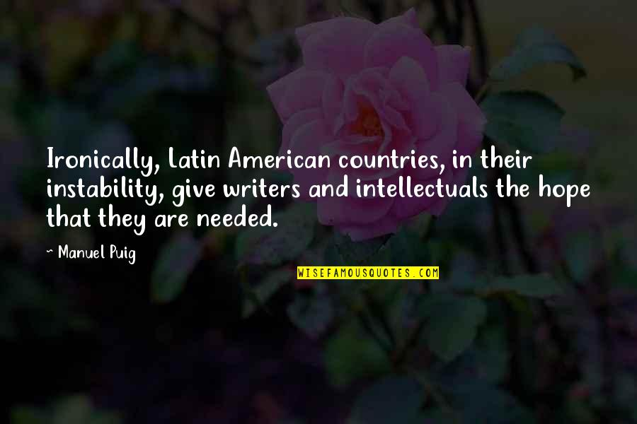 Instability Quotes By Manuel Puig: Ironically, Latin American countries, in their instability, give