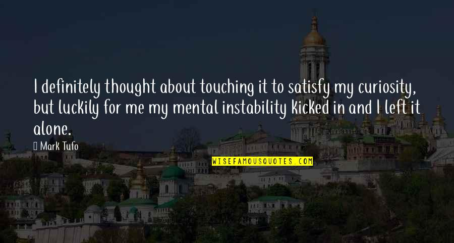 Instability Quotes By Mark Tufo: I definitely thought about touching it to satisfy