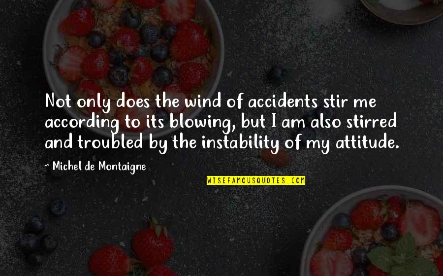 Instability Quotes By Michel De Montaigne: Not only does the wind of accidents stir