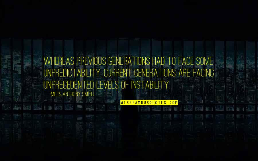 Instability Quotes By Miles Anthony Smith: Whereas previous generations had to face some unpredictability,