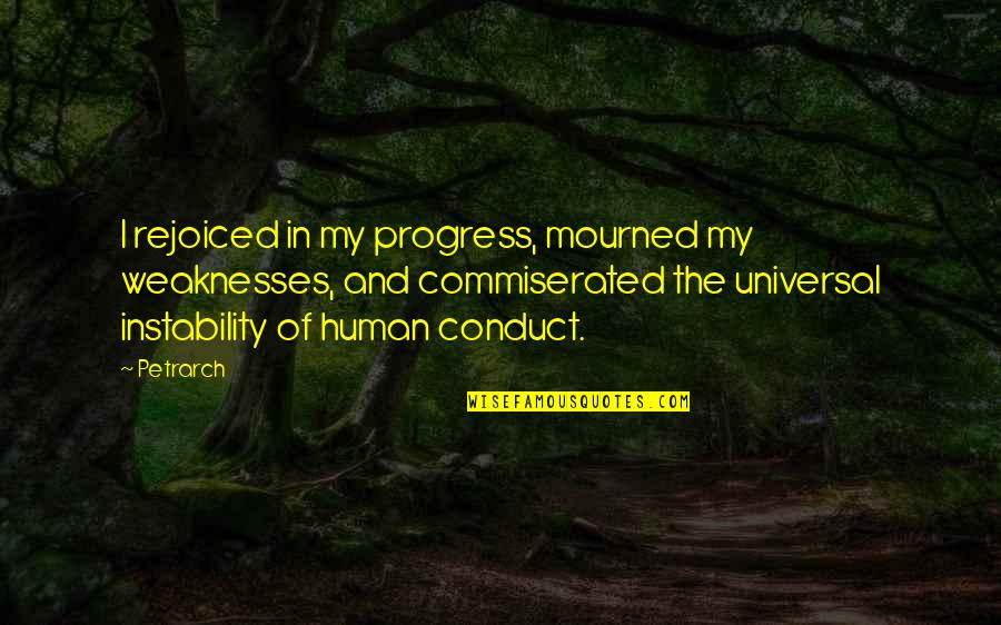Instability Quotes By Petrarch: I rejoiced in my progress, mourned my weaknesses,
