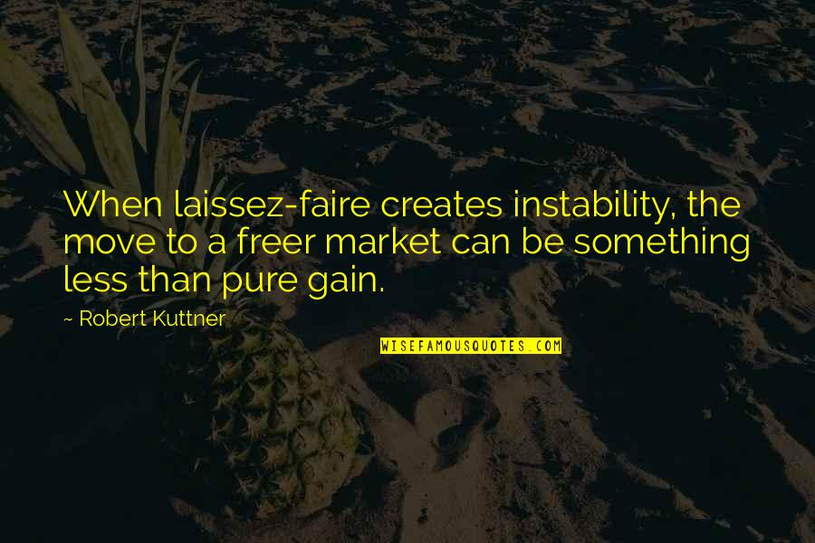 Instability Quotes By Robert Kuttner: When laissez-faire creates instability, the move to a