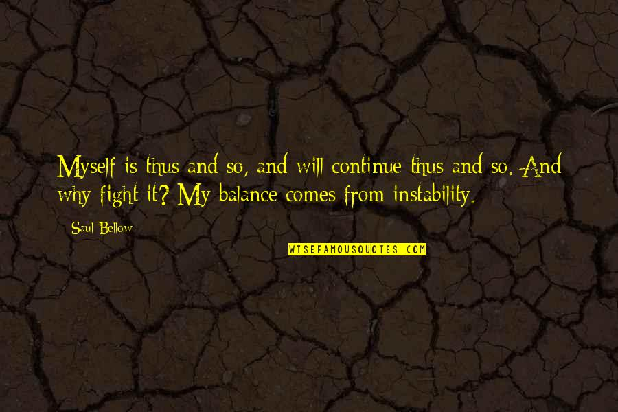 Instability Quotes By Saul Bellow: Myself is thus and so, and will continue