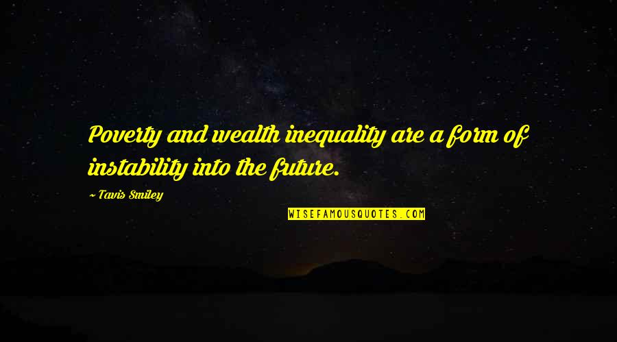 Instability Quotes By Tavis Smiley: Poverty and wealth inequality are a form of
