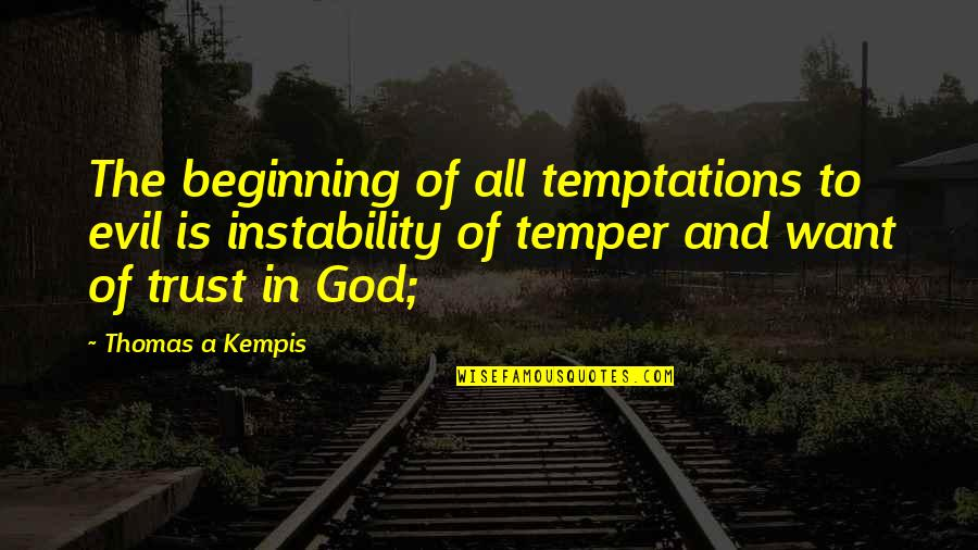 Instability Quotes By Thomas A Kempis: The beginning of all temptations to evil is