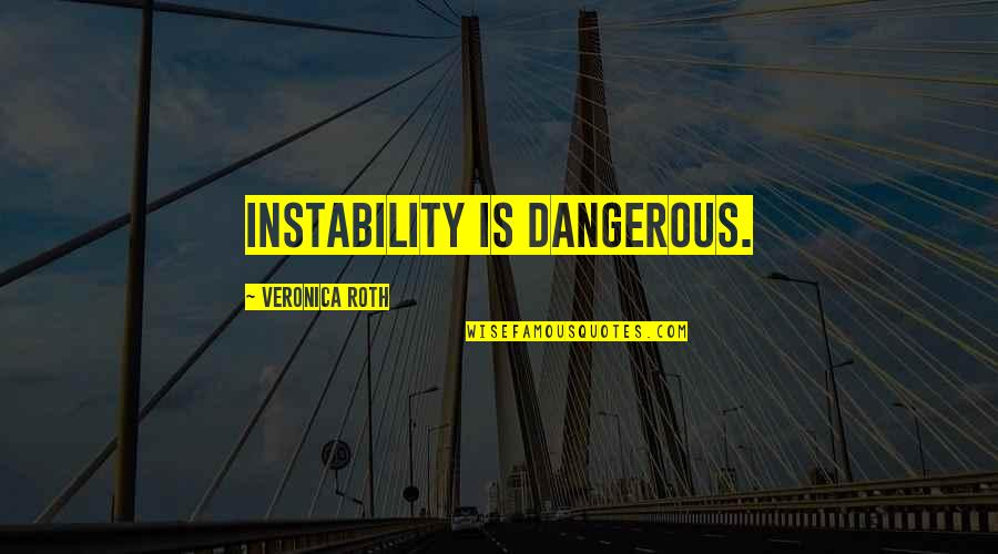 Instability Quotes By Veronica Roth: Instability is dangerous.