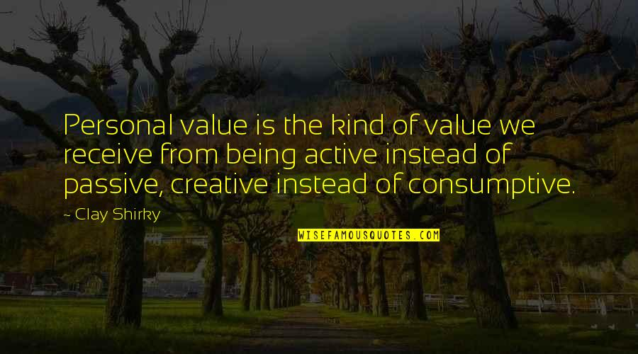 Instead Of Quotes By Clay Shirky: Personal value is the kind of value we