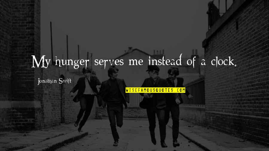 Instead Of Quotes By Jonathan Swift: My hunger serves me instead of a clock.