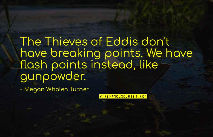 Instead Of Quotes By Megan Whalen Turner: The Thieves of Eddis don't have breaking points.