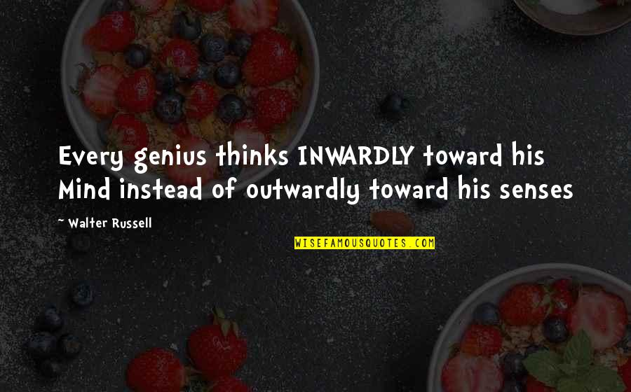 Instead Of Quotes By Walter Russell: Every genius thinks INWARDLY toward his Mind instead