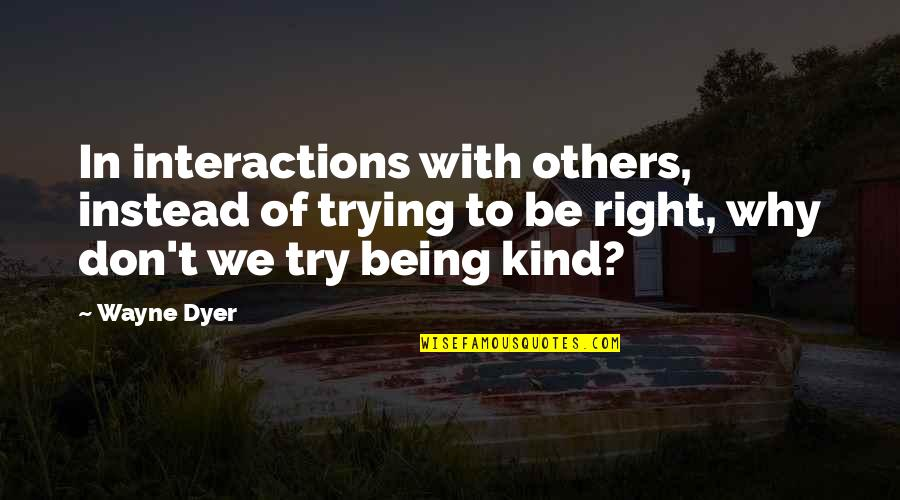 Instead Of Quotes By Wayne Dyer: In interactions with others, instead of trying to