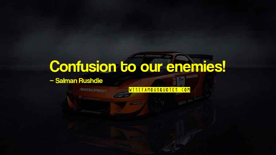Instructions Not Included Sammy Quotes By Salman Rushdie: Confusion to our enemies!