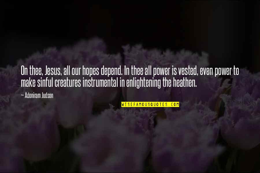 Instrumental Quotes By Adoniram Judson: On thee, Jesus, all our hopes depend. In