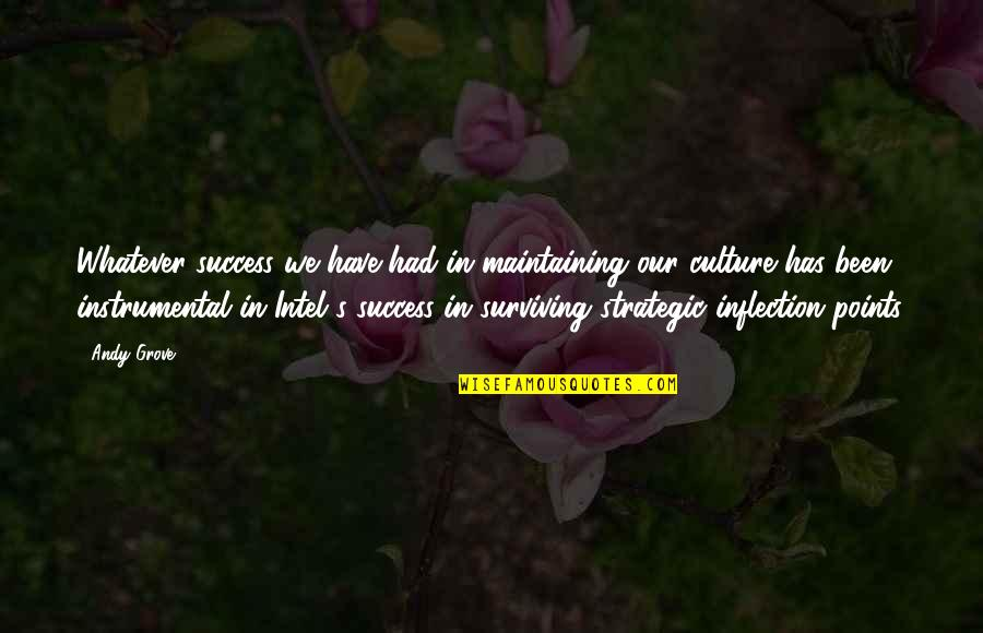 Instrumental Quotes By Andy Grove: Whatever success we have had in maintaining our