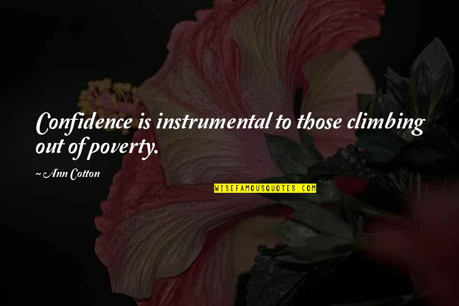 Instrumental Quotes By Ann Cotton: Confidence is instrumental to those climbing out of