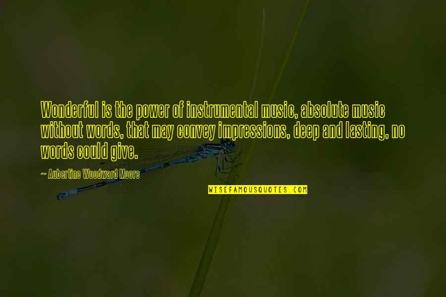 Instrumental Quotes By Aubertine Woodward Moore: Wonderful is the power of instrumental music, absolute