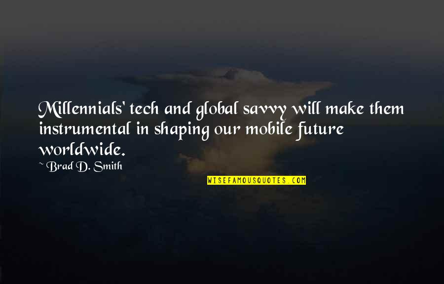 Instrumental Quotes By Brad D. Smith: Millennials' tech and global savvy will make them