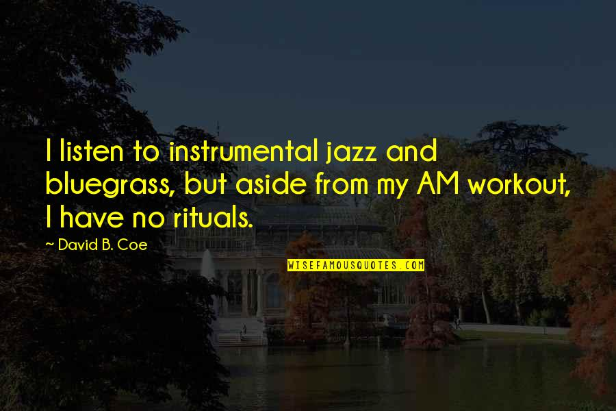 Instrumental Quotes By David B. Coe: I listen to instrumental jazz and bluegrass, but