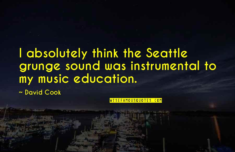 Instrumental Quotes By David Cook: I absolutely think the Seattle grunge sound was