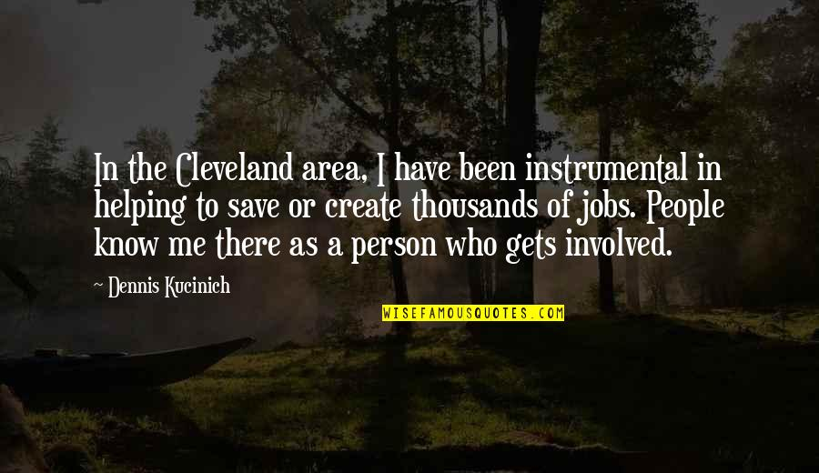 Instrumental Quotes By Dennis Kucinich: In the Cleveland area, I have been instrumental