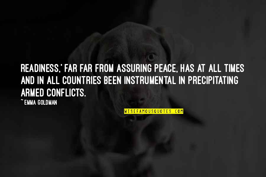 Instrumental Quotes By Emma Goldman: Readiness,' far far from assuring peace, has at