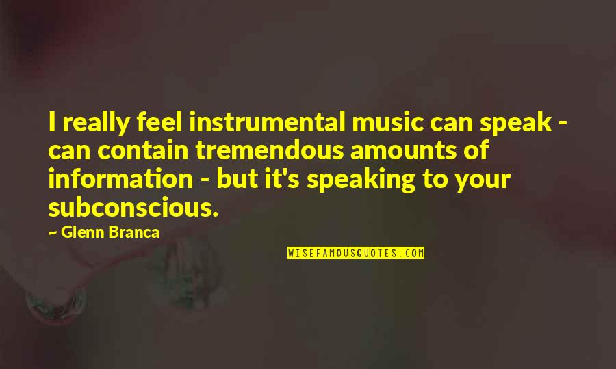 Instrumental Quotes By Glenn Branca: I really feel instrumental music can speak -