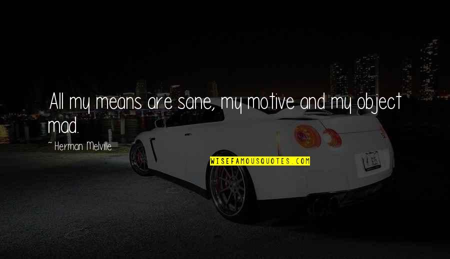 Instrumental Quotes By Herman Melville: All my means are sane, my motive and