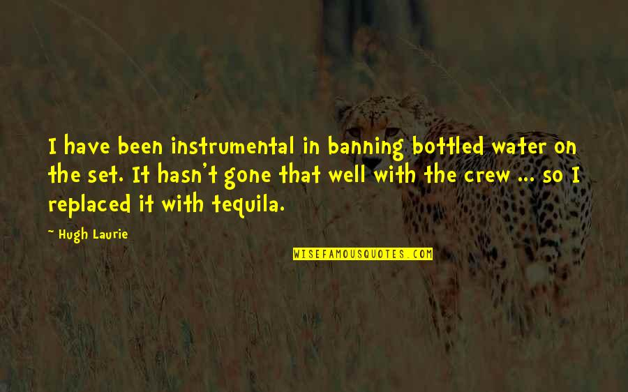 Instrumental Quotes By Hugh Laurie: I have been instrumental in banning bottled water