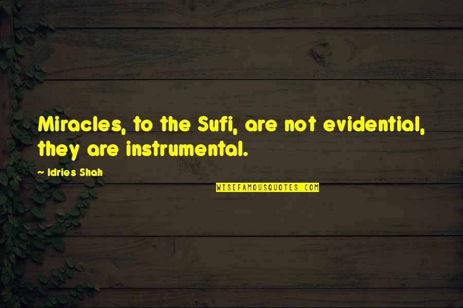 Instrumental Quotes By Idries Shah: Miracles, to the Sufi, are not evidential, they