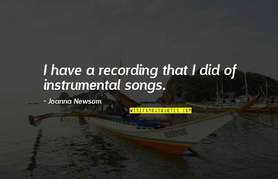 Instrumental Quotes By Joanna Newsom: I have a recording that I did of