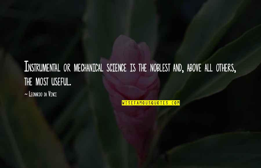 Instrumental Quotes By Leonardo Da Vinci: Instrumental or mechanical science is the noblest and,