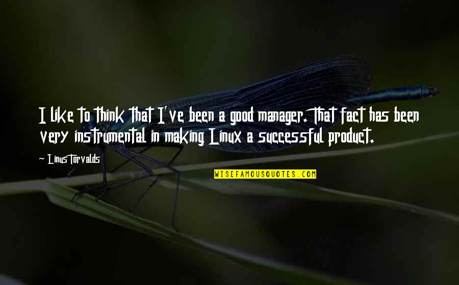 Instrumental Quotes By Linus Torvalds: I like to think that I've been a